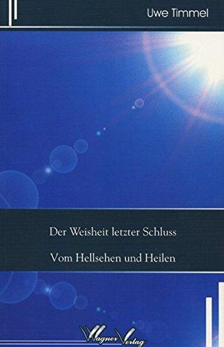 9783935232975: Der Weisheit letzter Schluss: Vom Hellsehen und Heilen