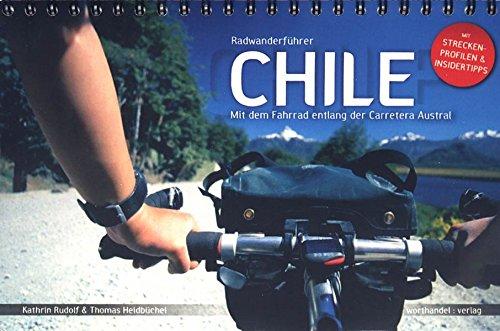 9783935259132: Radwanderführer Chile: Mit dem Fahrrad entlang der Carretera Austral. Mit Streckenprofilen und Insidertipps (Livre en allemand)