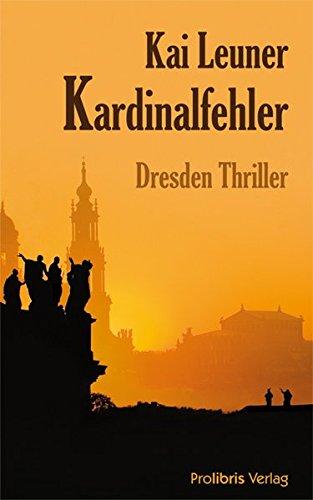 Kardinalfehler: Dresden Thriller: Leuner, Kai
