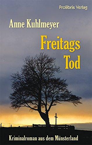 Freitags Tod - Kuhlmeyer, Anne