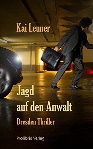 Jagd auf den Anwalt: Dresden Thriller: Leuner, Kai