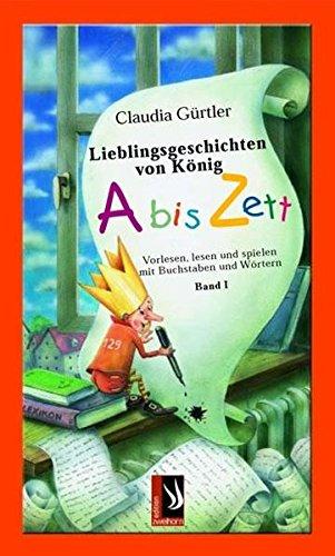 Lieblingsgeschichten von König Abiszett Band 1: Vorlesen, lesen und spielen mit Buchstaben und...
