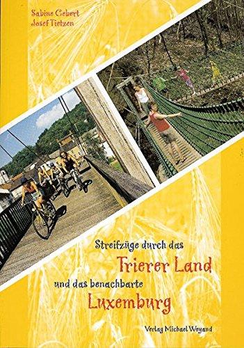 Streifzüge Durch Das Trierer Land Und Das: Gebert, Sabine; Tietzen,