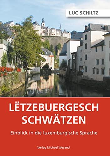Letzebuergesch schwatzen: Einblick in die luxemburgische Sprache: Luc Schiltz