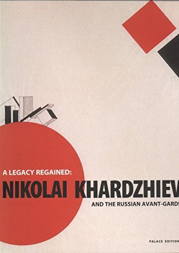 A Legacy Regained: Nikolai Khardzhiev and the Russian Avant-Garde