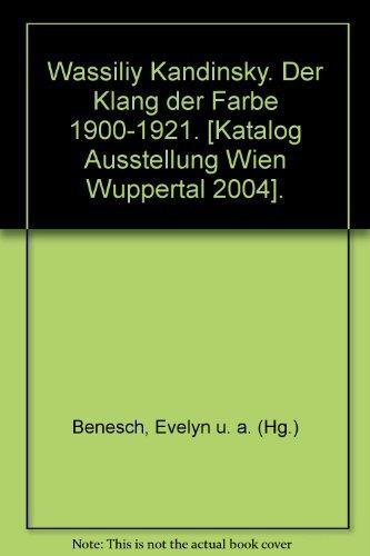 Wassiliy Kandinsky. Der Klang der Farbe 1900-1921.