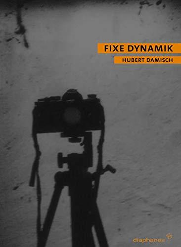 Fixe Dynamik: Dimensionen des Photographischen (Paperback): Hubert Damisch