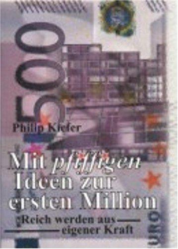 9783935327206: Mit pfiffigen Ideen zur ersten Million: Reich werden aus eigener Kraft