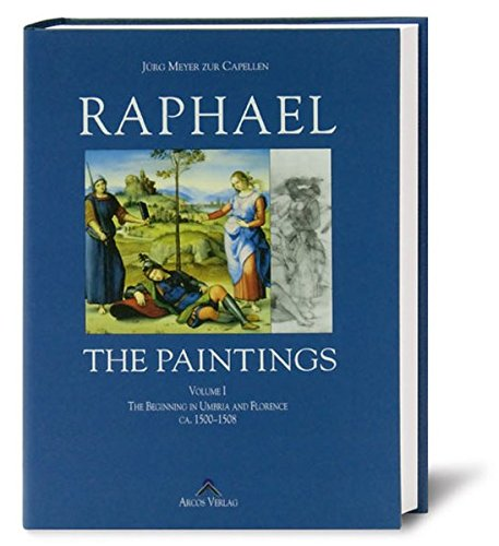 9783935339001: Raphael: A Critical Catalogue of His Paintings, Vol. 1: The Beginnings in Umbria and Florence ca. 1500-1508