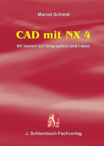 9783935340472: CAD mit NX 4: NX basiert auf Unigraphics und I-deas