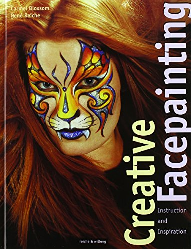 Creative Facepainting: Instruction and Inspiration: Bloxsom, Carmel; Reiche, Rene