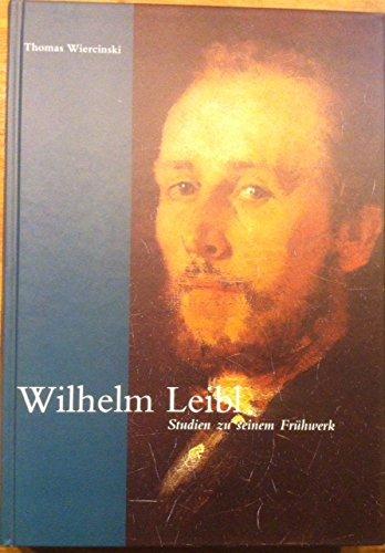 9783935348119: Wilhelm Leibl: Studien zu seinem Frühwerk (Schriften zur Kunst- und Kulturgeschichte)