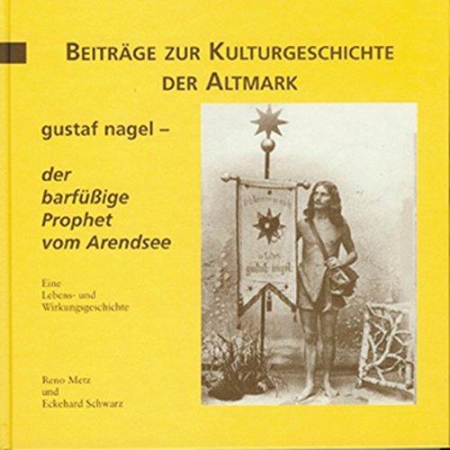 9783935358163: Gustaf Nagel - der barfüssige Prophet vom Arendsee: Eine Lebens- und Wirkungsgeschichte