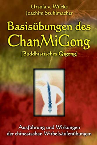 9783935367134: Basis�bungen des ChanMiGong: Ausf�hrung und Wirkungen der chinesischen Wirbels�ulen�bungen
