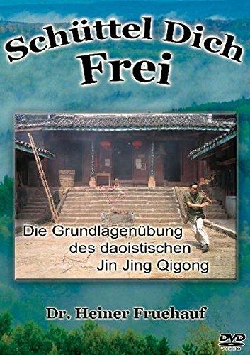 Schüttel Dich Frei : Die Grundlagenübung des daoistischen Jin Jing Qigong - Heiner Fruehauf