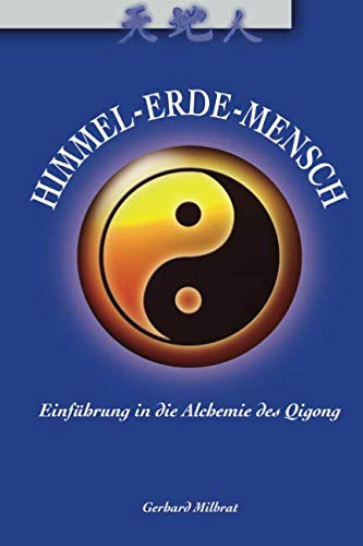 Himmel-Erde-Mensch: Einführung in die Alchemie des Qigong (German Edition) - Milbrat, Gerhard