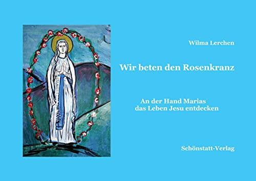 Wir beten den Rosenkranz: An der Hand: Wilma Lerchen