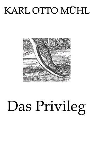 Das Privileg - Die Gedichte und Lieder: M�hl, Karl O