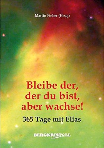 9783935422420: Bleibe der, der du bist, aber wachse!: 365 Tage mit Elias