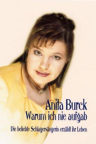 9783935426022: Anita Burck - Warum ich nie aufgab: Die beliebte Schlagersängerin erzählt Ihr Leben