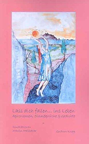 9783935477055: Lass dich fallen... ins Leben: Aphorismen, Sinnsprüche & Gedichte (Livre en allemand)