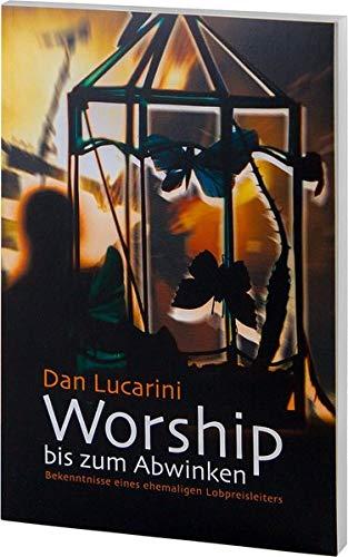 Worship bis zum Abwinken.: Dan Lucarini