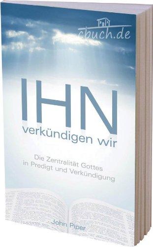 9783935558730: Ihn verkündigen wir: Die Zentralität Gottes in Predigt und Verkündigung (Livre en allemand)