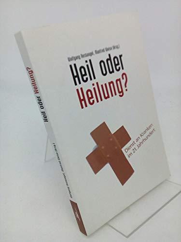 9783935558778: Heil oder Heilung?: Dienst an Kranken im 21. Jahrhundert