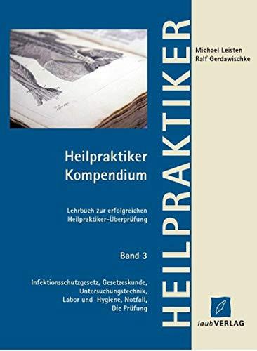 9783935560917: Heilpraktiker Kompendium 3: Lehrbuch zur erfolgreichen Heilpraktiker-Überprüfung Infektionsschutzgesetz, Gesetzeskunde, Untersuchungstechnik, Labor und Hygiene, Notfall, die Prüfung
