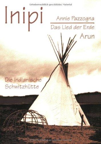 9783935581677: Inipi: Das Lied der Erde. Die indianische Schwitzh�tte