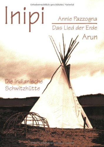 Inipi: Das Lied der Erde. Die indianische: Pazzogna, Annie
