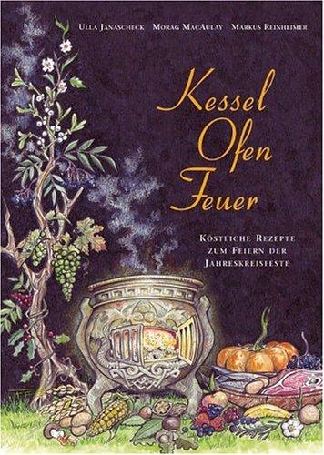Kessel - Ofen - Feuer: Köstliche Rezepte: Janascheck, Ulla; MacAulay,