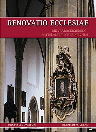 Renovatio Ecclesiae. Die Barockisierung mittelalterlicher Kirchen (Studien zur internationalen ...