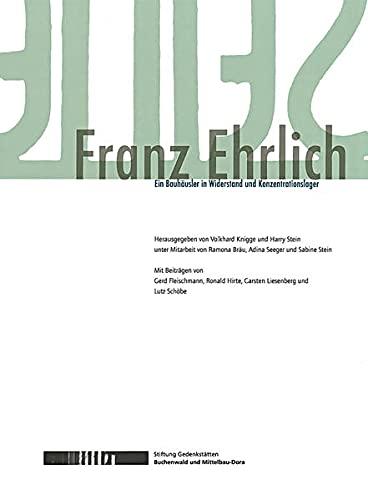 Franz Ehrlich - Ein Bauhäusler in Widerstand und Konzentrationslager - Knigge, Volkhard / Stein, Harry (Hrsg.)