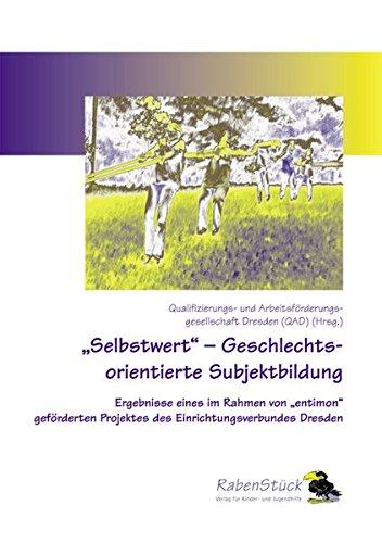 9783935607186: �Selbstwert�  Geschlechtsorientierte Subjektbildung: Ergebnisse eines im Rahmen von �entimon� gef�rderten Projektes des Einrichtungsverbundes Dresden