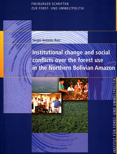 Institutional change and social conflicts over the forest use in the Northern Bolivian Amazon: ...