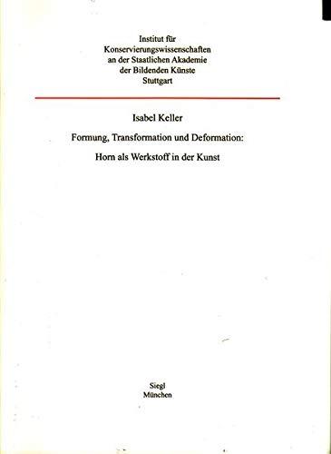 Formung, Transformation und Deformation: Horn als Werkstoff in der Kunst: Isabel Keller