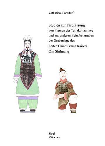 Studien zur Farbfassung von Figuren der Terrakottaarmee und aus anderen Beigabengruben der ...