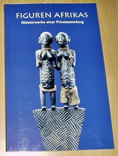 Figuren Afrikas: Meisterwerke einer Privatsammlung: Ewald Rathke