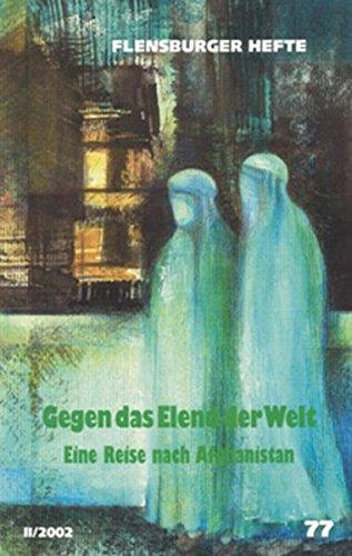 9783935679077: Gegen das Elend der Welt: eine Reise nach Afghanistan (Flensburger Hefte)