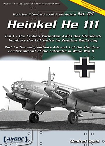 Heinkel He-111 ADC 004 World War II Combat Aircraft Photo Archive-Part 1 the Early Variants A-G and...