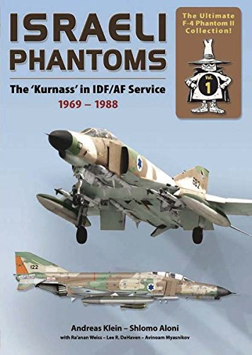Israeli Phantoms: The 'Kurnass' in IDF/AF Service 1969 - 1988: The Ultimate F-4 ...