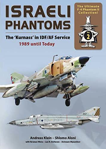 Israeli Phantoms: The 'Kurnass' in IDF/AF Service 1989 Until Today: The Ultimate F-4 ...