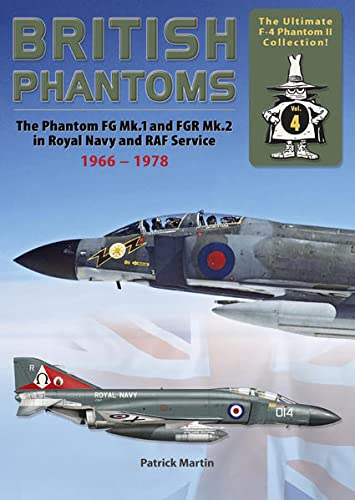 9783935687843: British Phantoms: FG.1 and FGR.2 (F-4K/M) in Royal Navy and RAF Service, 1966-78 (The Ultimate F-4 Phantom II Collection, Vol. 4)