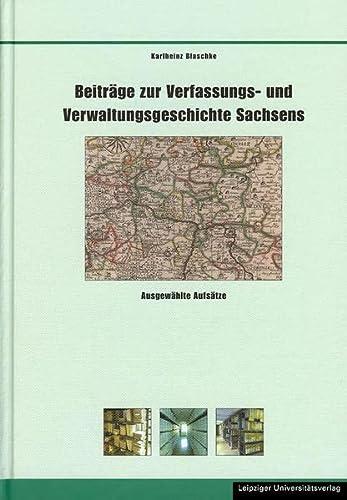Beiträge zur Verfassungs- und Verwaltungsgeschichte Sachsens: Karlheinz Blaschke