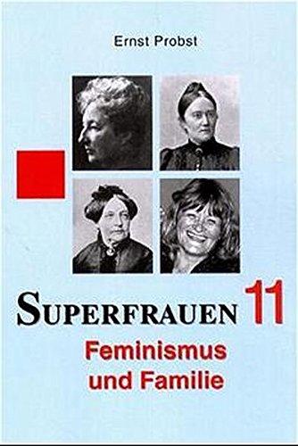 Superfrauen 11 - Feminismus und Familie - Probst Ernst