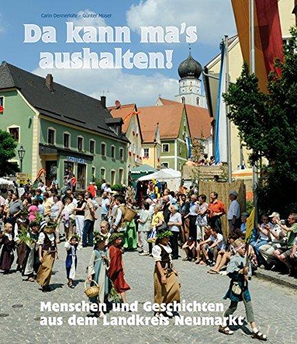 Da kann ma's aushalten: Menschen und Geschichten aus dem Landkreis Neumarkt - Carin Dennerlohr