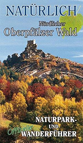 9783935719827: Nat�rlich. Naturpark N�rdlicher Oberpf�lzer Wald: Offizieller Naturpark- und Wanderf�hrer