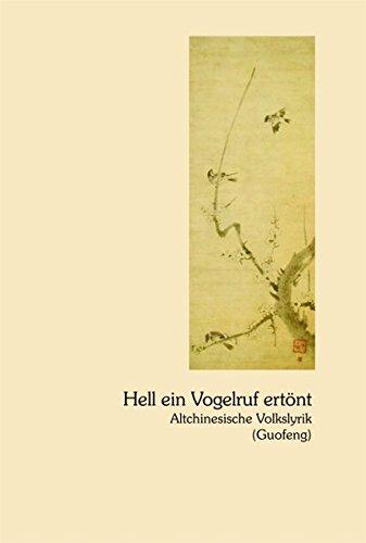 Hell Ein Vogelruf Ertönt: Altchinesische Volkslyrik. Aus