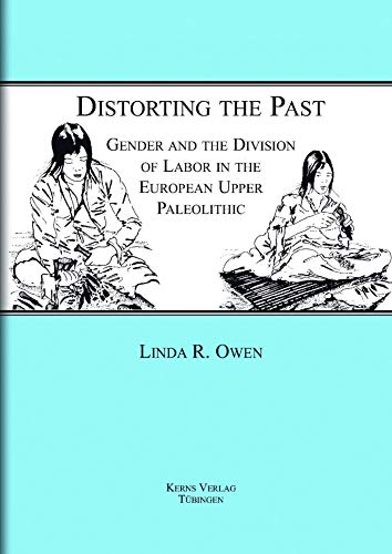 9783935751025: Distorting the Past: Gender and the Division of Labor in the European Upper Paelolithic (Tubingen Publications in Prehistory)
